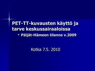 PET-TT-kuvausten käyttö ja tarve keskussairaaloissa     -  Päijät-Hämeen tilanne v.2009