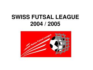 SWISS FUTSAL LEAGUE 2004 / 2005