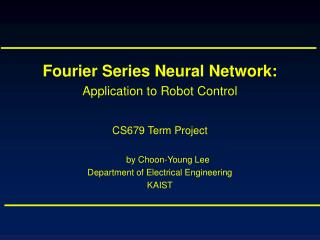Fourier Series Neural Network: Application to Robot Control CS679 Term Project by Choon-Young Lee