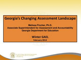 Georgia's Changing Assessment Landscape Melissa Fincher, Ph.D.