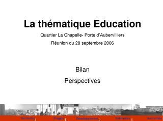 La thématique Education Quartier La Chapelle- Porte d'Aubervilliers Réunion du 28 septembre 2006