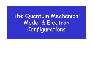 The Quantum Mechanical Model & Electron Configurations