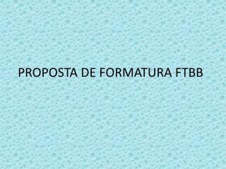 PROPOSTA DE FORMATURA FTBB