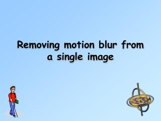 Removing motion blur from a single image