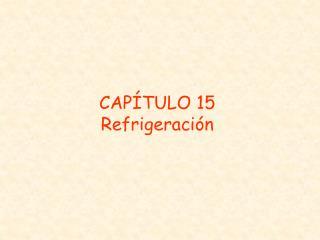 CAPÍTULO 15 Refrigeración