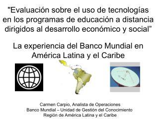 Carmen Carpio, Analista de Operaciones Banco Mundial – Unidad de Gestión del Conocimiento