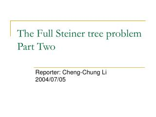 The Full Steiner tree problem Part Two