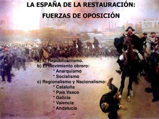 a) El Republicanismo. b) El movimiento obrero: * Anarquismo * Socialismo
