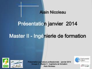 Présentatio n janvier  2014 Master  II - Ingé nierie de formation