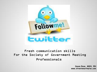 Fresh communication skills For the Society of Government Meeting Professionals Susan Rose, MSN, RN