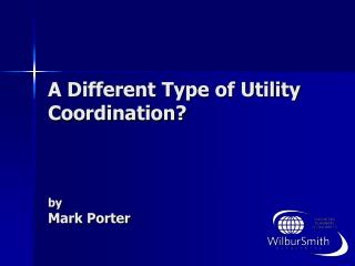 A Different Type of Utility Coordination? by Mark Porter