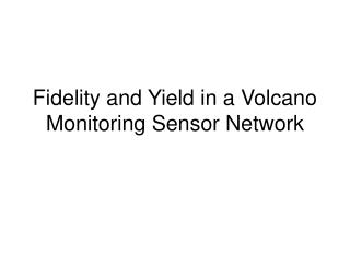 Fidelity and Yield in a Volcano Monitoring Sensor Network