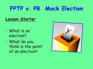 FPTP v. PR  Mock Election