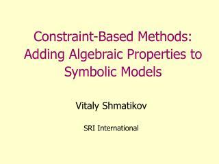 Constraint-Based Methods: Adding Algebraic Properties to Symbolic Models