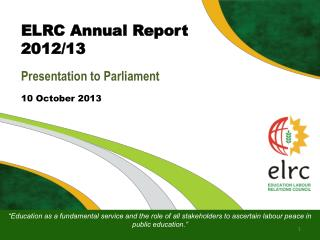 ELRC Annual Report 2012/13 Presentation to Parliament 10 October 2013