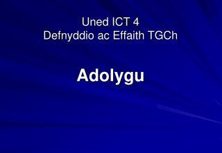 Uned ICT 4 Defnyddio ac Effaith TGCh