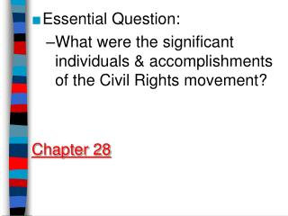 Essential Question: What were the significant individuals  accomplishments of the Civil Rights movement   Chapter 28