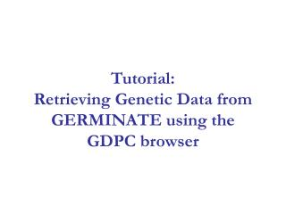 Tutorial: Retrieving Genetic Data from GERMINATE using the GDPC browser