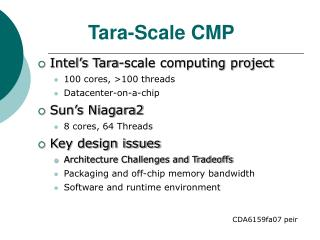 Intel's Tara-scale computing project 100 cores, >100 threads Datacenter-on-a-chip Sun's Niagara2
