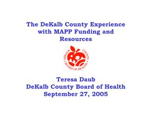The DeKalb County Experience with MAPP Funding and Resources Teresa Daub
