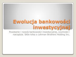 Ewolucja bankowości inwestycyjnej