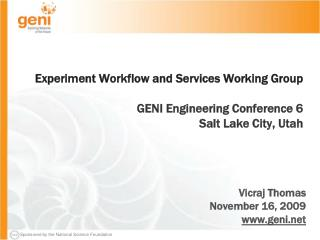 Experiment Workflow and Services Working Group GENI Engineering Conference 6 Salt Lake City, Utah