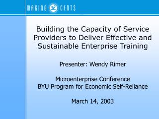 Presenter: Wendy Rimer Microenterprise Conference BYU Program for Economic Self-Reliance