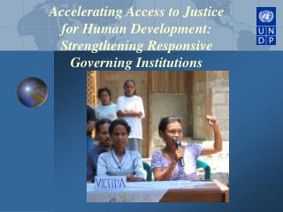 Accelerating Access to Justice for Human Development: Strengthening Responsive Governing Institutions