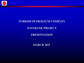 TURKISH PETROLEUM COMPANY DATABANK PROJECT PRESENTATION MARCH 2011