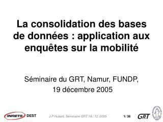 La consolidation des bases de données : application aux enquêtes sur la mobilité