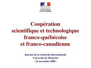 Coopération scientifique et technologique franco-québécoise et franco-canadienne
