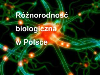 Różnorodność  biologiczna  w Polsce