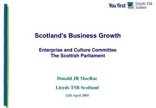 Scotland�s Business Growth Enterprise and Culture Committee The Scottish Parliament