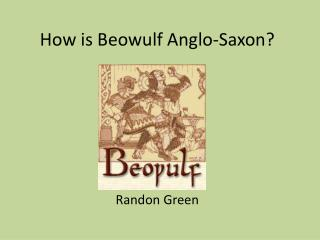 How is Beowulf Anglo-Saxon?