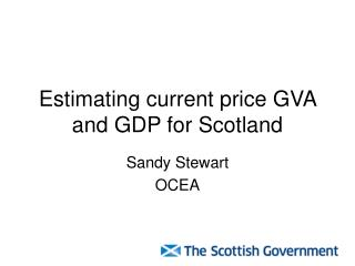 Estimating current price GVA and GDP for Scotland