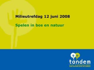 Milieutrefdag 12 juni 2008 Spelen in bos en natuur