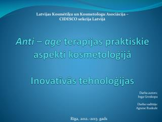 Anti –  age terapijas praktiskie aspekti kosmetoloģijā Inovatīvās tehnoloģijas