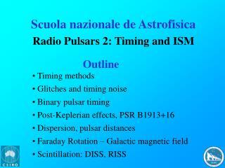 Scuola nazionale de Astrofisica Radio Pulsars 2: Timing and ISM