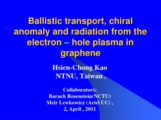 Ballistic transport,  c hiral anomaly and radiation from the  electron  – hole plasma in graphene
