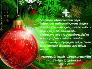 Mielieji, Sveikindami artėjančių švenčių proga,  linkime Jums nesibaigiančio gerumo širdyje ir
