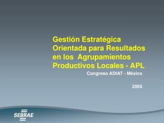 Gestión Estratégica Orientada para Resultados en los  Agrupamientos Productivos Locales - APL
