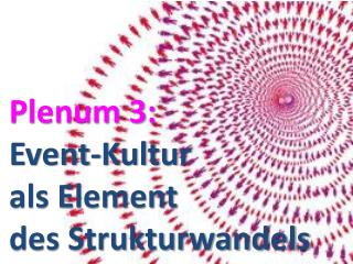 Plenum 3:  Event-Kultur  als Element des Strukturwandels