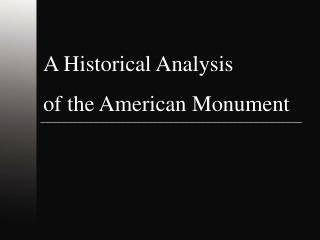 A Historical Analysis  of the American Monument