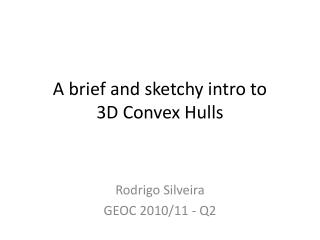 A brief and sketchy intro to 3D Convex Hulls