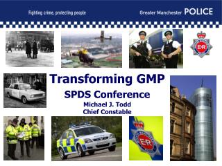 Transforming GMP SPDS Conference  Michael J. Todd Chief Constable