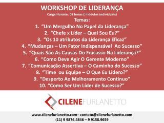 WORKSHOP DE LIDERANÇA Carga Horária: 08 horas ( módulos individuais) Temas: