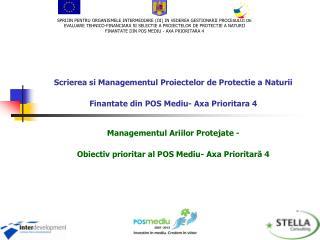 Managementul Ar i ilor Protejate -  Obiectiv prioritar al  POS Mediu- Axa Prioritar ?  4