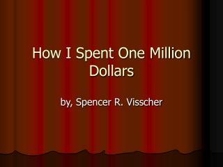 How I Spent One Million Dollars