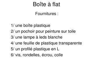 Boîte à flat