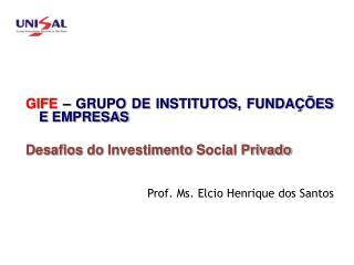GIFE  –  GRUPO DE INSTITUTOS, FUNDAÇÕES E EMPRESAS Desafios do Investimento Social Privado